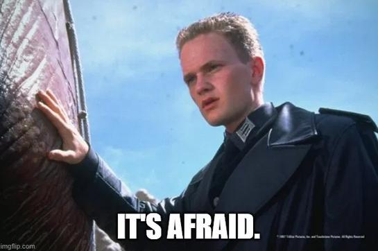 its afraid